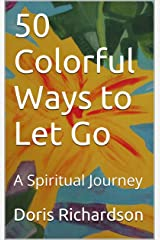50 Colorful Ways to Let Go: A Spiritual Journey Kindle Edition