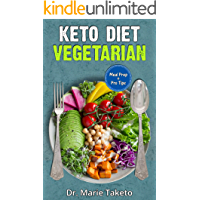 Vegetarian Keto Diet for Beginners: How to Achieve the Keto Lifestyle as a Healthy Vegetarian (with complete Meal Prep & 100 Delicious Veg Keto Recipes)