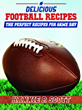 Delicious Football Recipes: The Perfect Tailgating Recipes for Game Day