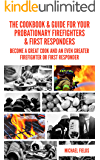 The Cookbook & Guide For Your Probationary Firefighters & First Responders: Become a Great Cook and an Even Greater…