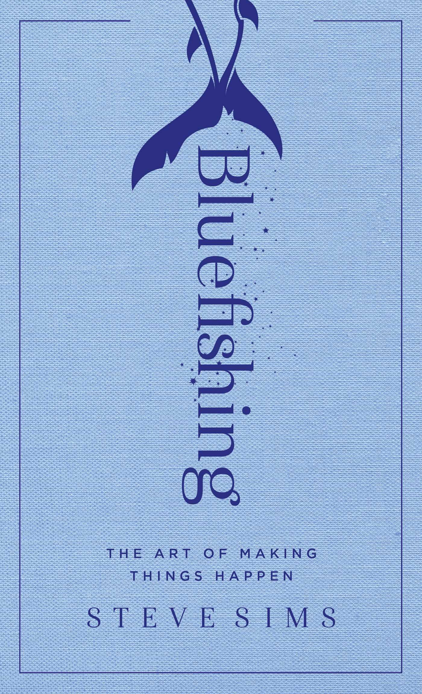 Bluefishing the art of making things happen steve sims bluefishing the art of making things happen steve sims 9781501152511 amazon books fandeluxe Choice Image