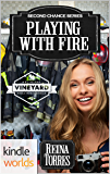 St. Helena Vineyard Series: Playing with Fire (Kindle Worlds Novella) (Second Chance Book 2)