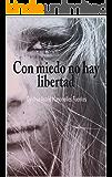 Con miedo no hay libertad (Spanish Edition)