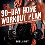 The 90-Day Home Workout Plan: A Total Body