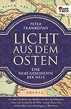 Licht aus dem Osten: Eine neue Geschichte der Welt