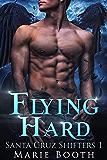 Flying Hard: Santa Cruz Shifters Book 1 - A m/m Shifter Romance