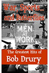 War, Sports...and Butterflies: The Greatest Hits of Bob Drury Kindle Edition