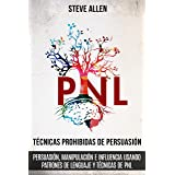 Técnicas prohibidas de Persuasión, manipulación e influencia usando patrones de lenguaje y técnicas de PNL (2a Edición): Cómo