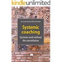 Systemic coaching: systemic work without the constellation (English Edition)