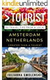 Greater Than a Tourist – Amsterdam Netherlands: 50 Travel Tips from a Local