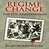 Regime Change: The JFK Assassination