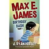 Max E. James: Birthday Bash Part 1 (Volume 2)