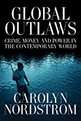 Global Outlaws: Crime, Money, and Power in the Contemporary World (California Series in Public Anthropology Book 16) Kindle Edition