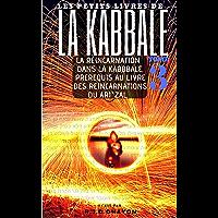 Les Petits Livres de La Kabbale 3 : La Réincarnation Dans La Kabbale et dans la Hassidout: Prérequis Au Portes Des Réincarnations Du Ari'Zal. (French Edition)