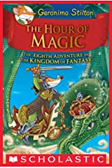The Hour of Magic (Geronimo Stilton and the Kingdom of Fantasy #8) Kindle Edition