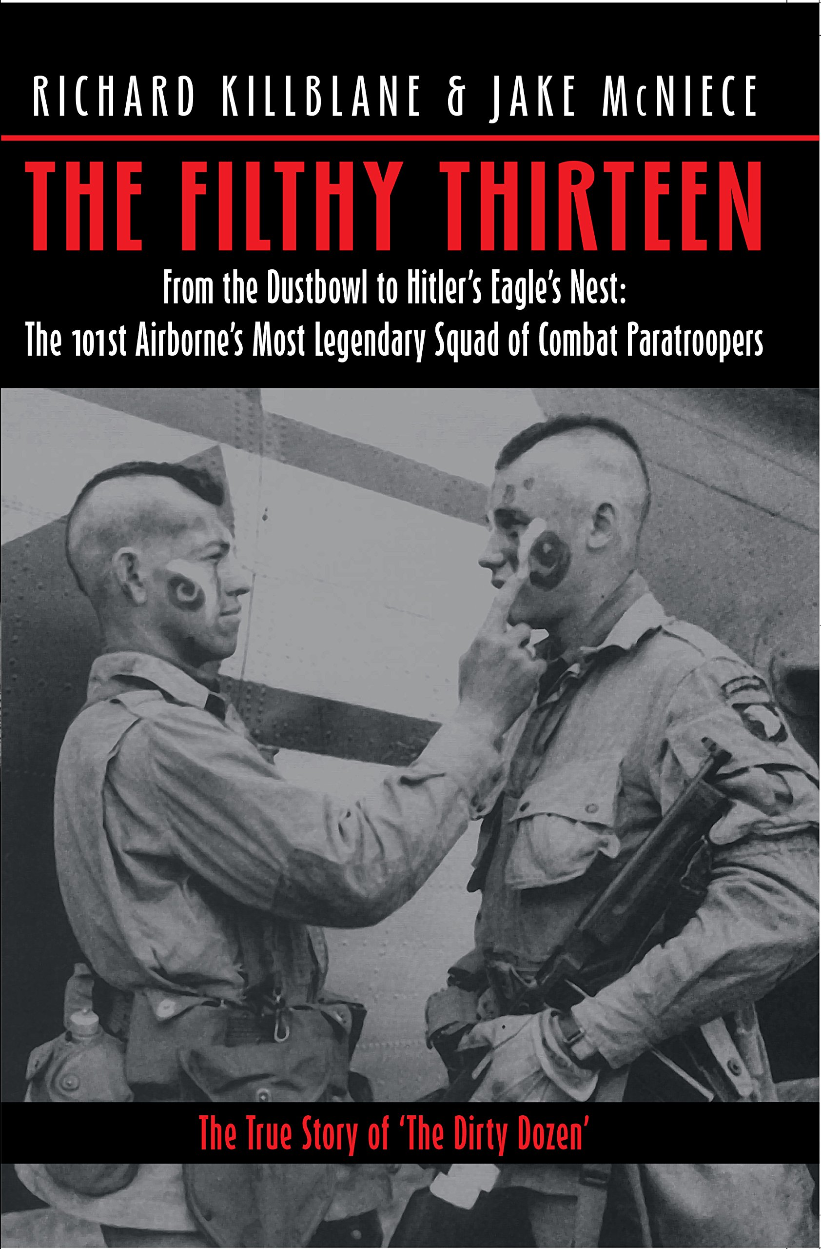 Download The Filthy Thirteen: From the Dustbowl to Hitler's Eagle's Nest - The True Story of the 101st Airborne's Most Legendary Squad of Combat Paratroopers pdf epub