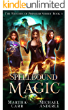 Spellbound Magic: An Urban Fantasy Action Adventure (The Witches of Pressler Street Book 3)