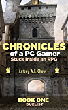 CHRONICLES of a PC Gamer Stuck Inside an RPG: Book One: Duelist