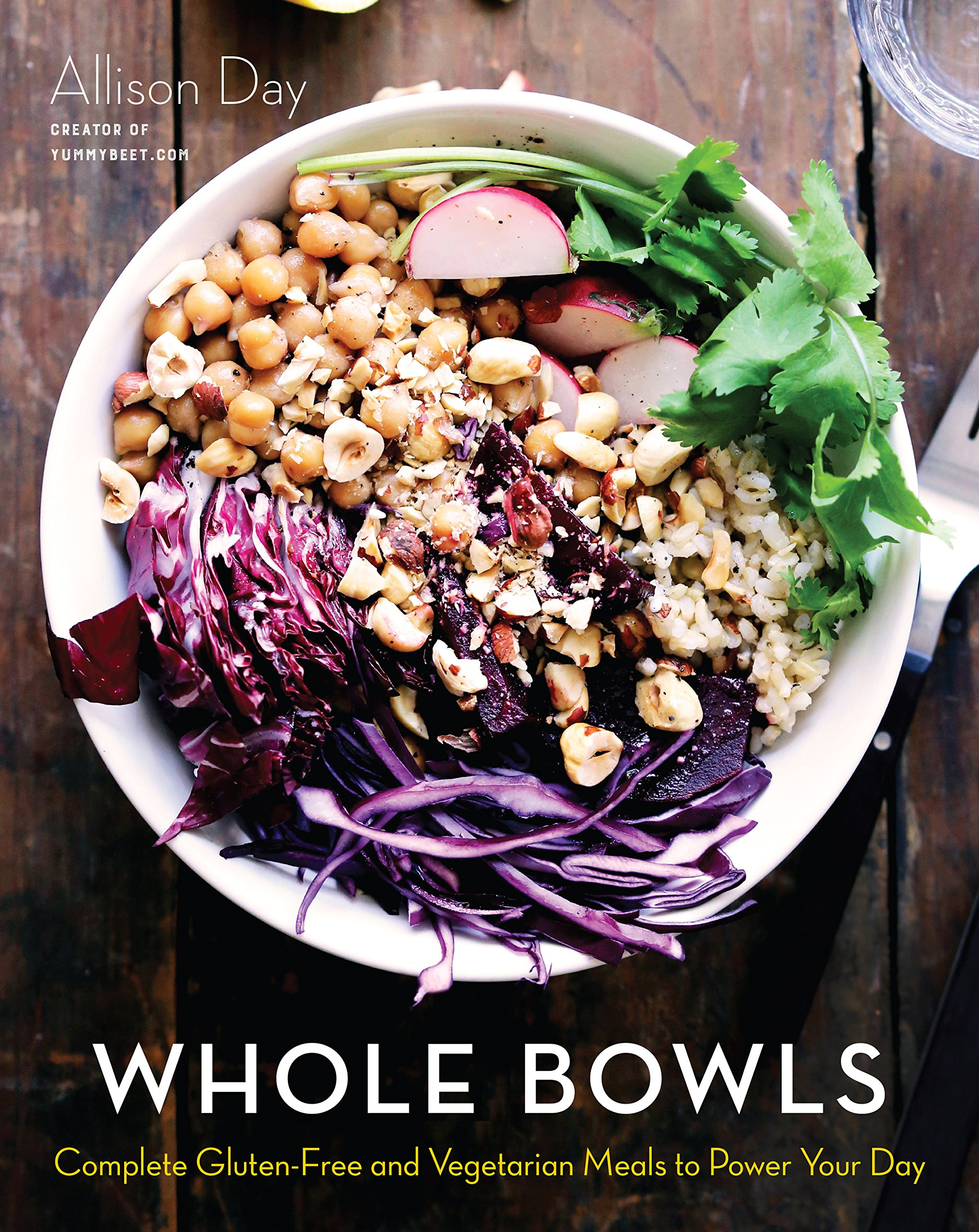 Whole Bowls:plete Glutenfree And Vegetarian Meals To Power Your Day:  Allison Day: 9781634508551: Amazon: Books