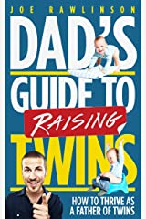 Dad's Guide to Raising Twins: How to Thrive as a Father of Twins Kindle Edition