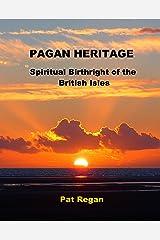 Pagan Heritage: Spiritual Birthright of the British Isles Kindle Edition
