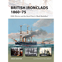 British Ironclads 1860–75: HMS Warrior and the Royal Navy's 'Black Battlefleet' (New Vanguard Book 262) (English Edition)