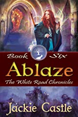 Ablaze: Book Six (The White Road Chronicles 6) Kindle Edition
