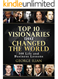 Top 10 Visionaries that Changed the World: 500 Life and Business Lessons (English Edition)