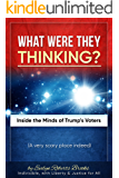 What Were They THINKING?: Inside the Minds of Trump's Voters (Liberty and Justice Book 2)