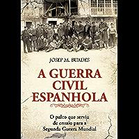 A Guerra Civil Espanhola - O Palco Que Serviu de Ensaio para a Segunda Guerra Mundial