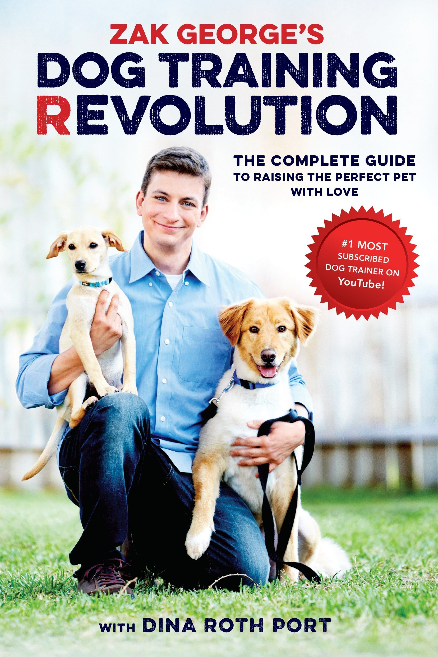 Zak George S Dog Training Revolution The Complete Guide To Raising The Perfect Pet With Love George Zak 9781607748915 Amazon Com Books