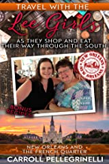 Travel with the Lee Girls as They Shop and Eat Their Way Through the South - New Orleans and the French Quarter Kindle Edition