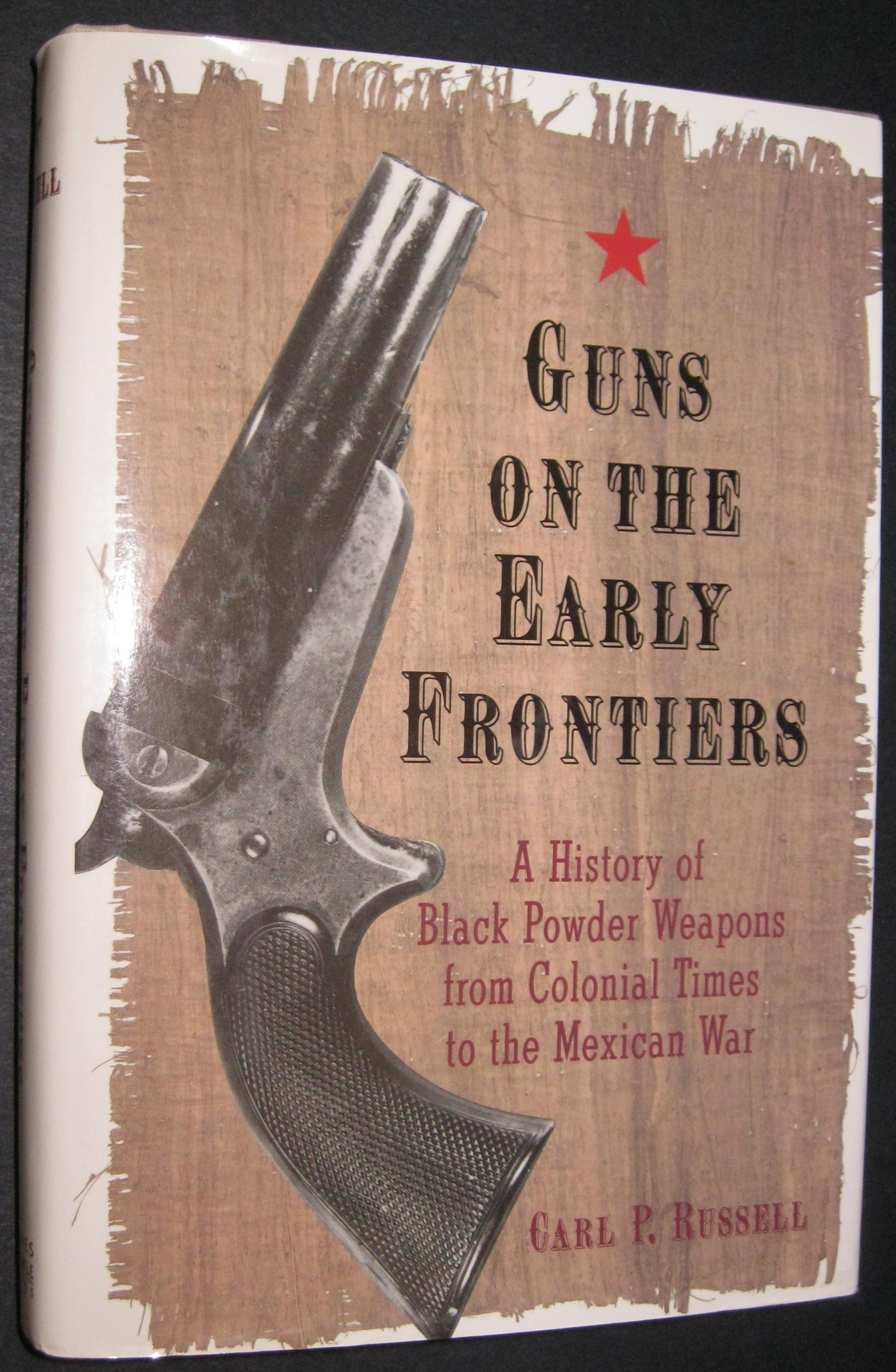 Guns on the early frontiers. A history of black powder weapons from colonial times to the Mexican War.