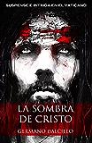 La sombra de Cristo (suspense e intriga en el Vaticano) (Spanish Edition)
