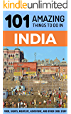 101 Amazing Things to Do in India: India Travel Guide (Rajasthan Travel, Kerala Travel, Goa Travel, dElhi Travel, Rishikesh, Varanasi, Mumbai, Calcutta)