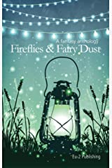 Fireflies & Fairy Dust: A Fantasy Anthology Kindle Edition