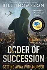Order of Succession: Getting Away with Murder (Brian Sadler Archaeological Mystery Series Book 5) Kindle Edition