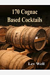 170 Cognac Based Cocktails Kindle Edition