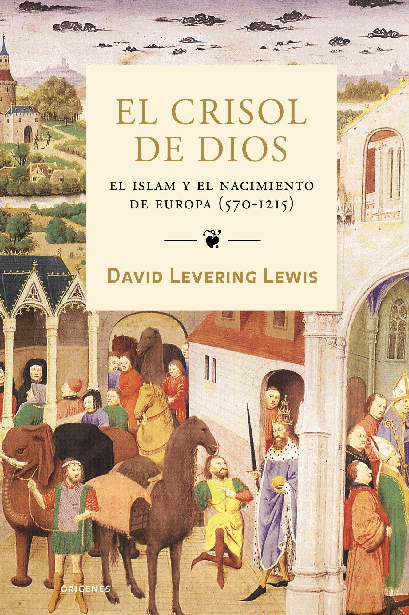 El crisol de Dios: El islam y el nacimiento de Europa 570-1215 Orígenes: Amazon.es: Lewis, David Levering: Libros