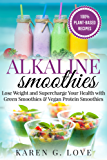 Alkaline Smoothies: Lose Weight & Supercharge Your Health with Green Smoothies and Vegan Protein Smoothies (Nutrition, Alkaline Diet, Weight Loss Book 1) (English Edition)