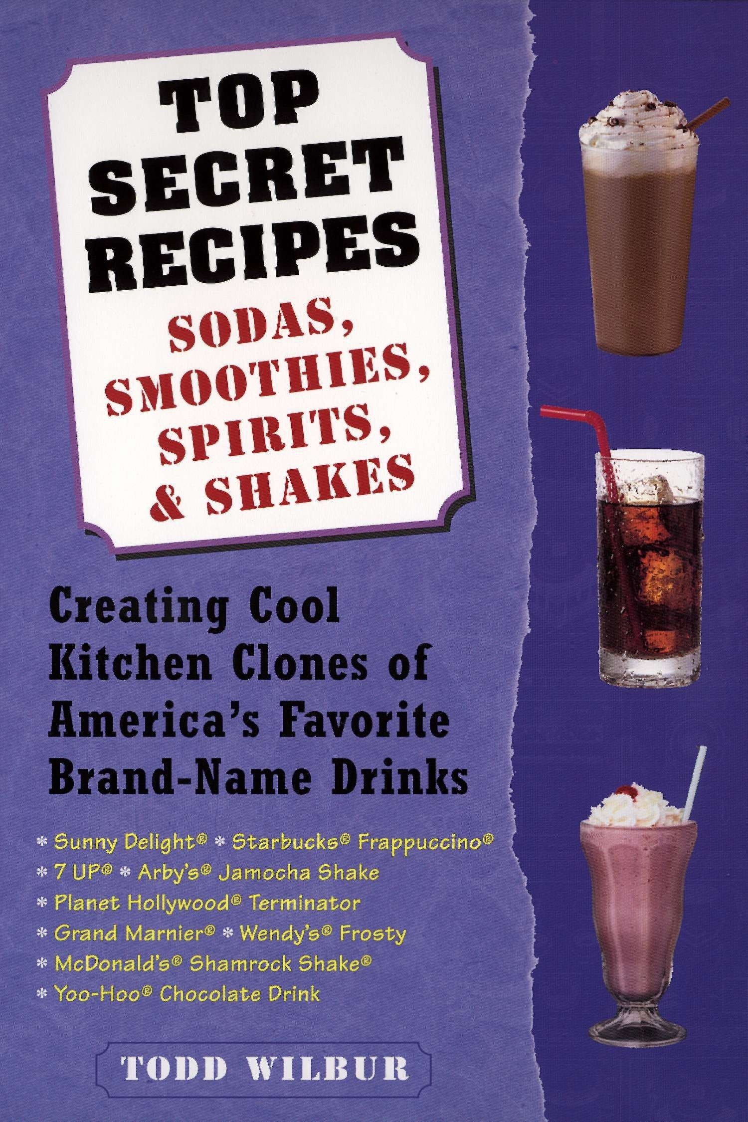 Top Secret Recipes--Sodas, Smoothies, Spirits, & Shakes: Creating Cool Kitchen Clones of America's Favorite Brand-Name Drinks pdf epub