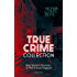 TRUE CRIME COLLECTION - Real Murders Mysteries in 19th Century England (Illustrated): Real Life Murders, Mysteries & Serial Killers of the Victorian Age