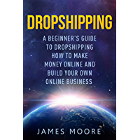 Dropshipping a Beginner's Guide to Dropshipping: How to Make Money Online and Build Your Own Online Business (passive income, financial freedom, money, ... money fast Book Book 5) (English Edition)