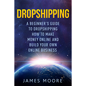 Dropshipping a Beginner's Guide to Dropshipping: How to Make Money Online and Build Your Own Online Business (passive…