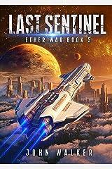Last Sentinel: Ether War Book 5 Kindle Edition