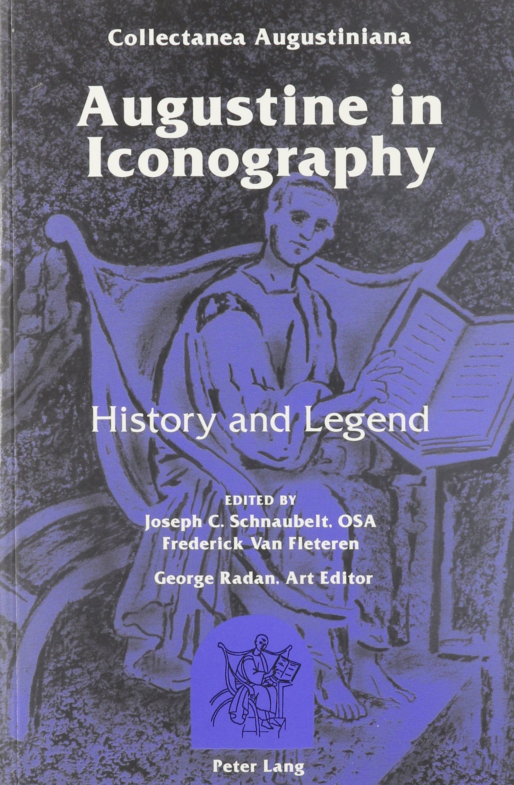 Augustine in Iconography: History and Legend- Edited by Joseph C. Schnaubelt and Frederick Van Fleteren- George Radan, Art Editor Joseph Reino, ... (Augustinian Historical Institute Series) PDF