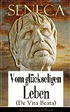 Seneca: Vom glückseligen Leben (De Vita Beata) - Vollständige deutsche Ausgabe: Klassiker der Philosophie