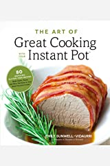 The Art of Great Cooking With Your Instant Pot: 80 Inspiring, Gluten-Free Recipes Made Easier, Faster and More Nutritious in Your Multi-Function Cooker Kindle Edition