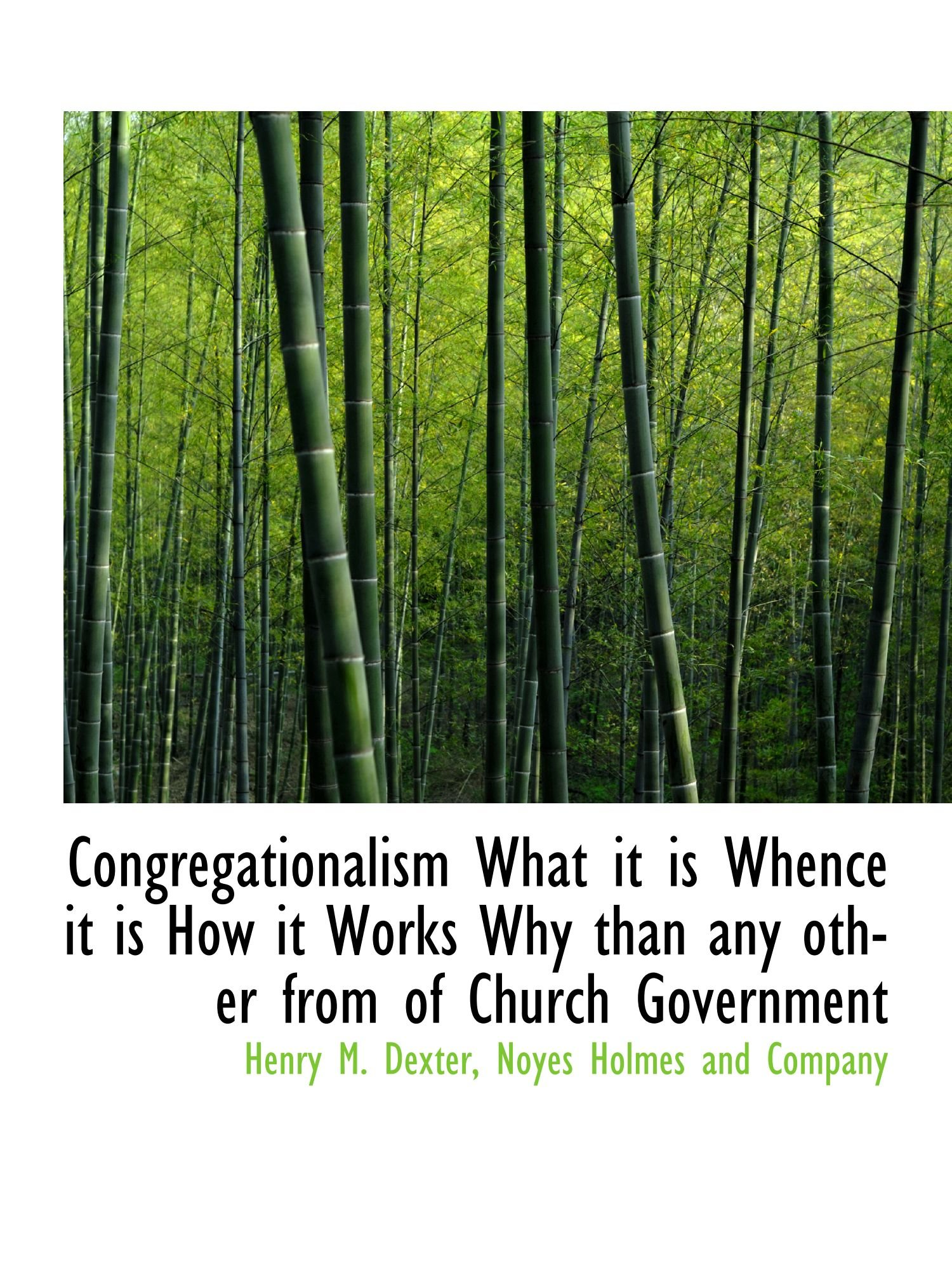 Congregationalism What it is Whence it is How it Works Why than any other from of Church Government pdf