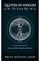 """Quotes Of Wisdom To Live By: """"a beautiful mind"""" Quotes from a Speahead Thinker, Genius, Empath, and Savant (Self-Help Books: Inspirational, Self-Esteem, ... Happiness, Spiritual Growth Book 3) Kindle Edition"""